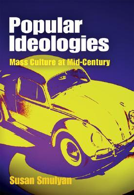 Popular Ideologies: Mass Culture at Mid-Century