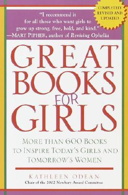 Great Books for Girls: More Than 600 Books to Inspire Todays Girls and Tomorrows Women