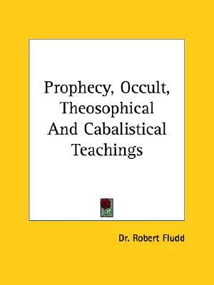 Prophecy, Occult, Theosophical And Cabalistical Teachings