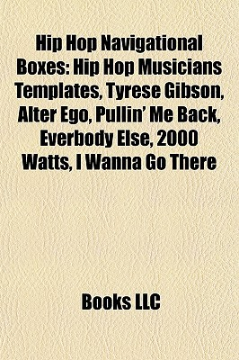 Hip Hop Navigational Boxes: Hip Hop Musicians Templates, Tyrese Gibson, Alter Ego, Pullin' Me Back, Everbody Else, 2000 Watts, I Wanna Go There