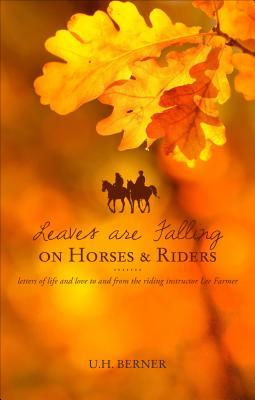 Leaves Are Falling on Horses and Riders: Letters of Life and Love to ...