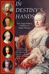 In Destiny's Hands: Five Tragic Rulers, Children of Maria Theresa