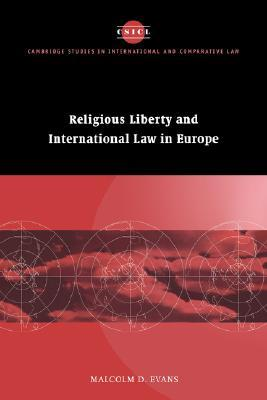 Religious Liberty and International Law in Europe (Cambridge Studies in International & Comparative Law) (Cambridge Studies in International and Comparative Law)