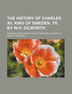 The History of Charles XII King of Sweden
