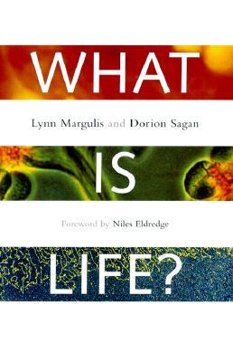 What Is Life? by Lynn Margulis