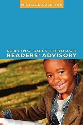 Serving Boys Through Readers' Advisory by Michael  Sullivan