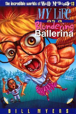 My Life As A Blundering Ballerina (The Incredible Worlds of Wally McDoogle, #13)