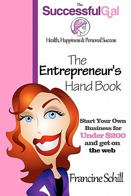 The Successful Gal - The Entrepreneur's Hand Book - Start Your Own Business for Under $200 and Get on the Web