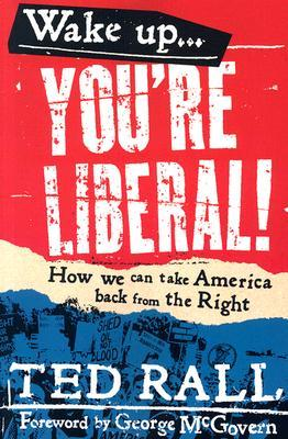 Wake Up, You're Liberal by Ted Rall