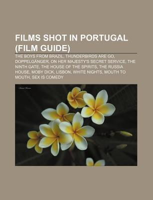 Films Shot in Portugal (Film Guide): The Boys from Brazil, Thunderbirds Are Go, Doppelganger, on Her Majesty's Secret Service, the Ninth Gate
