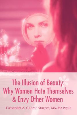 The Illusion of Beauty: Why Women Hate Themselves & Envy Other Women