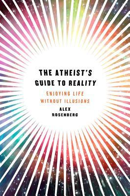 The Atheist's Guide to Reality by Alex Rosenberg