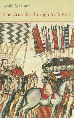 The Crusades Through Arab Eyes by Amin Maalouf