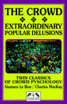 The Crowd/Extraordinary Popular Delusions & the Madness of Crowds