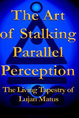 the-art-of-stalking-parallel-perception-the-living-tapestry-of-lujan-matus