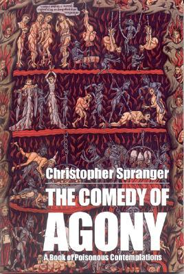 The Comedy of Agony: A Book of Poisonous Contemplations