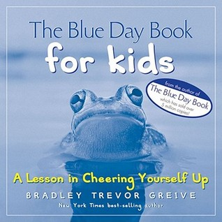 The Blue Day Book for Kids by Bradley Trevor Greive