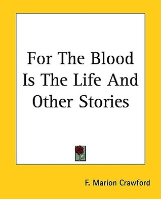 For The Blood Is The Life And Other Stories by Francis Marion Crawford