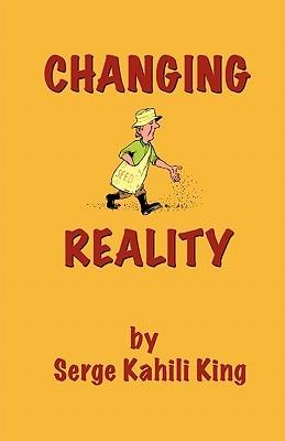 Changing Reality by Serge Kahili King
