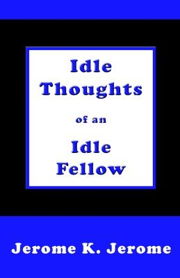 Idle thoughts of an idle fellow by jerome k jerome 842309 fandeluxe Images