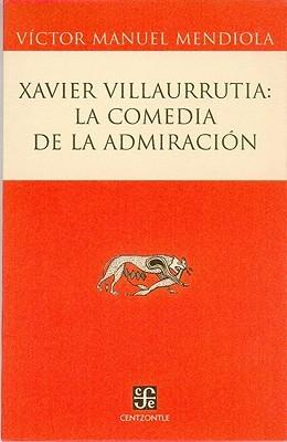 Xavier Villaurrutia: La Comedia de La Admiracion