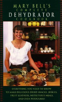 Mary Bell's Complete Dehydrator Cookbook