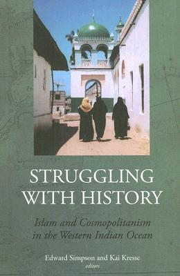 Struggling with History: Islam and Cosmopolitanism in the Western Indian Ocean