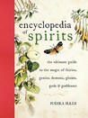 Encyclopedia of Spirits: The Ultimate Guide to the Magic of Fairies, Genies, Demons, Ghosts, Gods  Goddesses