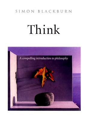 Think a compelling introduction to philosophy by simon blackburn think a compelling introduction to philosophy fandeluxe Images