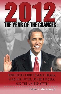 2012: The Year of the Changes. Prophecies about Barack Obama, Vladimir Putin, Other Leaders, and the United States