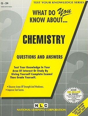 What Do You Know About Chemistry: Questions and Answers (Test Your Knowledge Series)