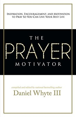 the-prayer-motivator-inspiration-encouragement-and-motivation-to-pray-so-you-can-live-your-best-life