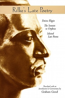 Rilke's Late Poetry: Duino Elegies, the Sonnets to Orpheus and Selected Last Poems