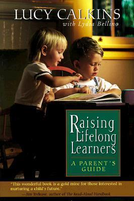 Raising Lifelong Learners by Lucy McCormick Calkins