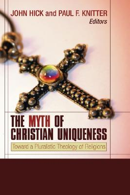 The Myth of Christian Uniqueness by John Harwood Hick