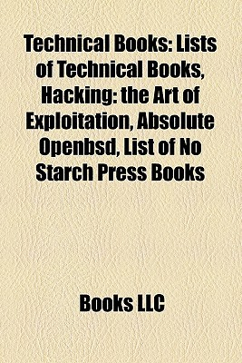 Technical Books: Lists of Technical Books, Hacking: the Art of Exploitation, Absolute Openbsd, List of No Starch Press Books