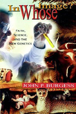 In Whose Image?: Faith, Science, and the New Genetics