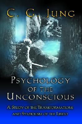 Psychology of the Unconscious: A Study of the Transformations & Symbolisms of the Libido