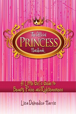 The Official Princess Handbook: A Little Girl's Guide to Beauty, Poise and Righteousness