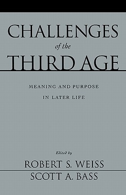 Ebook Challenges Of The Third Age: Meaning And Purpose In Later Life by Robert Stuart Weiss PDF!