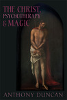 The Christ, Psychotherapy and Magic: A Christian Appreciation of Occultism
