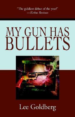 My Gun Has Bullets by Lee Goldberg