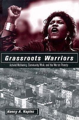 Grassroots Warriors: Activist Mothering, Community Work, and the War on Poverty