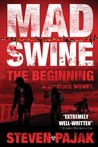 Mad Swine: The Beginning (Mad Swine #1)