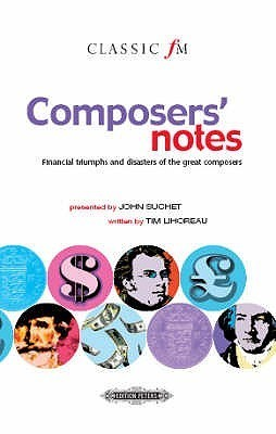 """Composers' Notes (""""Classic FM""""): Financial Triumphs and Disasters of the Great Composers"""