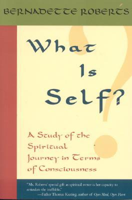 What Is Self?: A Study of the Spiritual Journey in Terms of Consciousness,