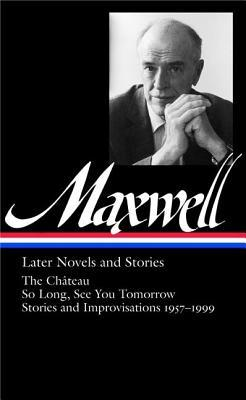 Later Novels and Stories by William Maxwell