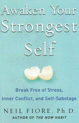 Awaken Your Strongest Self: Break Free of Stress, Inner Conflict, and Self-Sabotage