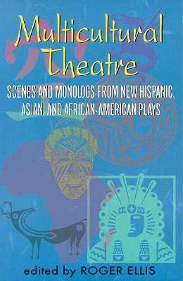 Multicultural Theatre--Volume 1: Duet Scenes and Monologues from New Hispanic-, Asian-, and African-American Plays