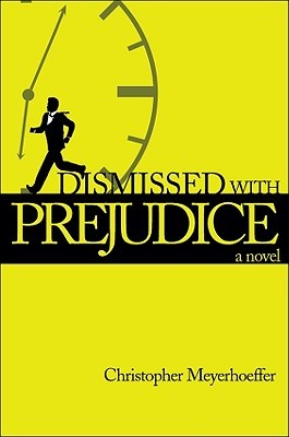 Dismissed with Prejudice by Christopher Meyerhoeffer